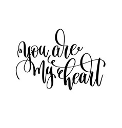 You are my heart black and white hand lettering vector