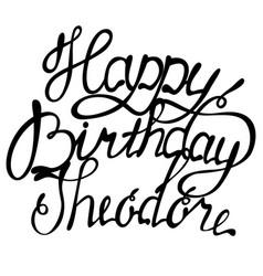 Happy birthday theodore name lettering vector