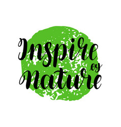 inspire by nature brush hand-drawn motivational vector image vector image