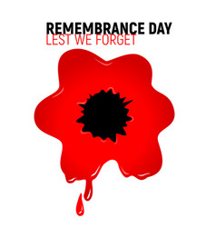 Remembrance day lest we forget red bloody poppy vector