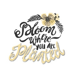 Bloom there are you planted metaphor inscription vector