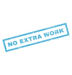 No extra work rubber stamp vector