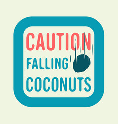caution falling coconuts board sign design vector image vector image