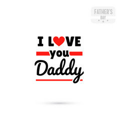 i love you daddy vector image