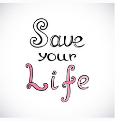 Save your life handwritten phrase for motivation vector