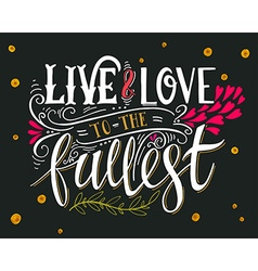 Live and love to the fullest Quote vector image