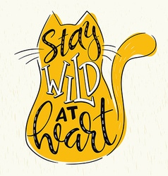 Hand lettering quote - stay wild at heart - in cat vector