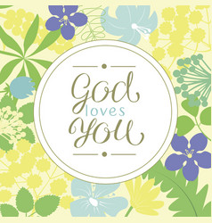 Hand lettering god loves you is made on a floral vector