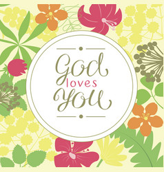 hand lettering god loves you is made on a floral vector image