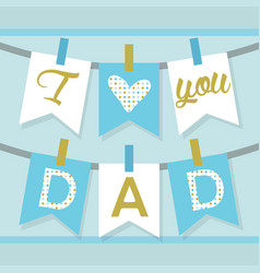 Bluei love you dad banner decoration and buntings vector