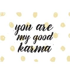 You are my good karma inscription greeting card vector