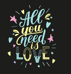 All you need is love motivation quote hand vector