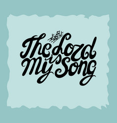 hand lettering the lord is my song made next to vector image