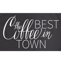 Best coffee in town chalk lettering vector