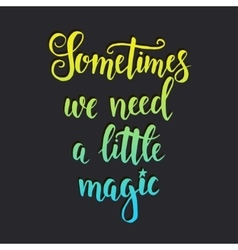 Sometimes we need a little magic inspirational vector