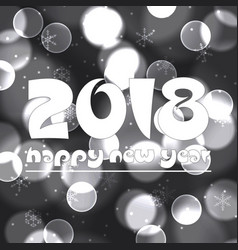 happy new year 2018 on grayscale bokeh circle vector image