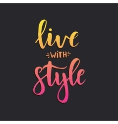 Live with style Inspirational Hand drawn vector image vector image