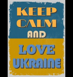 Keep calm and love ukraine motivational poster vector