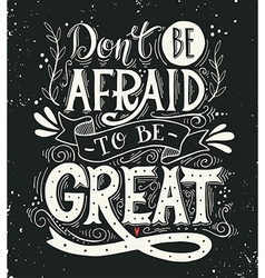 Dont be afraid to be great quote vector