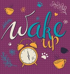 Hand drawn lettering phrase - wake up - with alarm vector