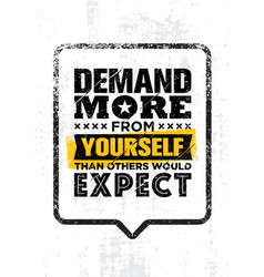 demand more from yourself than others would expect vector image vector image