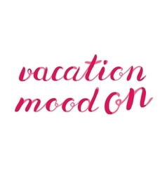 Vacation mood on lettering vector