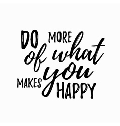 Do more of what makes you happy quote hand drawn vector image vector image