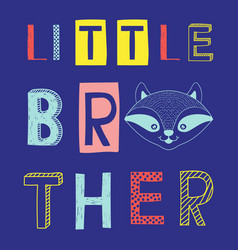 Little brother slogan with raccoon face vector