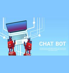 chat bot hands using laptop computer robot vector image