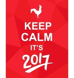 Keep Calm Its 2017 vector image vector image