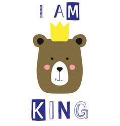 I am king slogan with bear face vector