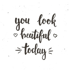 You look beautiful today hand drawn typography vector