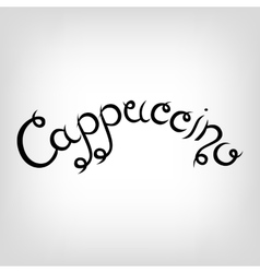 Hand-drawn lettering cappuccino vector