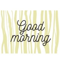 Good morning inscription greeting card with vector