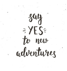Say yes to new adventure hand drawn typography vector