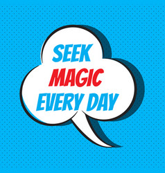 Comic speech bubble with phrase seek magic every vector