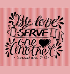 Hand lettering by love serve one another vector