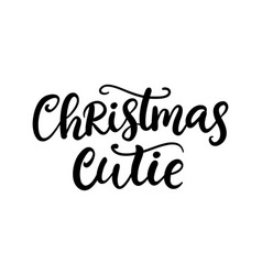 Christmas cutie phrase ink lettering vector