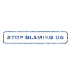 Stop blaming us textile stamp vector