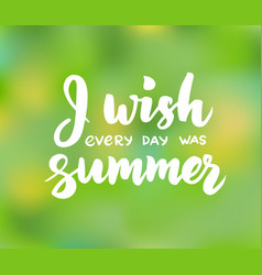 I wish every day was summer - hand drawn brush vector