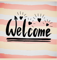 Welcome handwriting phrase creative calligraphic vector