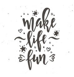 Make life fun inspirational hand drawn vector