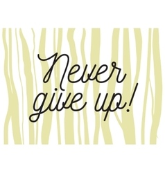 Never give up inscription greeting card with vector