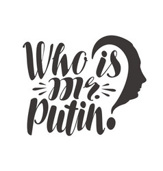 Famous saying who is mr putin russia politics vector