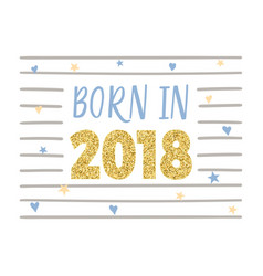 born in 2018 vector image vector image