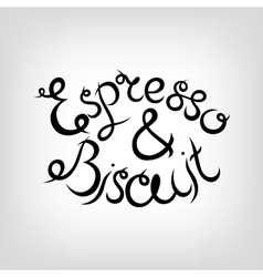 Hand-drawn lettering espresso and biscuit vector