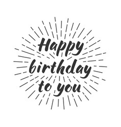 Happy birthday to you lettering vector