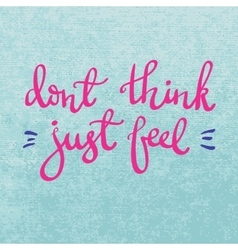 Dont think just feel quote vector