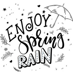 Hand drawn lettering quote - enjoy spring rain vector