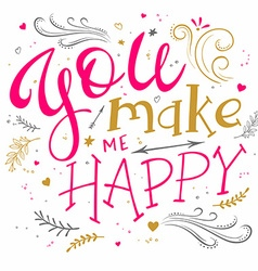 Hand drawing lettering phrase - you make me happy vector